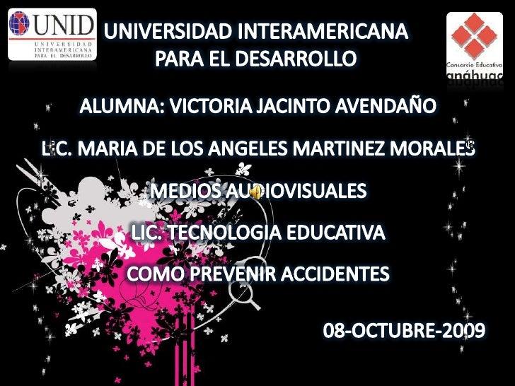 UNIVERSIDAD INTERAMERICANA PARA EL DESARROLLO<br />ALUMNA: VICTORIA JACINTO AVENDAÑO<br />LIC. MARIA DE LOS ANGELES MARTIN...