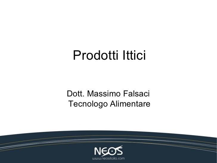 Prodotti ItticiDott. Massimo FalsaciTecnologo Alimentare