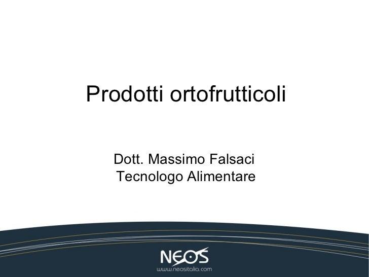 Prodotti ortofrutticoli   Dott. Massimo Falsaci   Tecnologo Alimentare