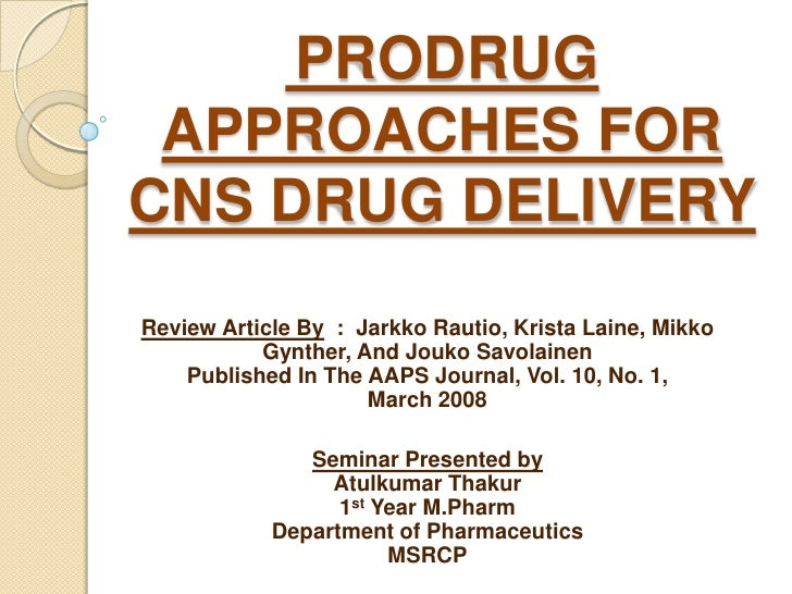 PRODRUG APPROACHES FORCNS DRUG DELIVERYReview Article By : Jarkko Rautio, Krista Laine, Mikko           Gynther, And Jouko...