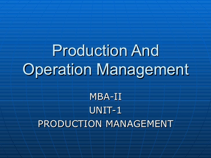 Production And Operation Management MBA-II UNIT-1 PRODUCTION MANAGEMENT