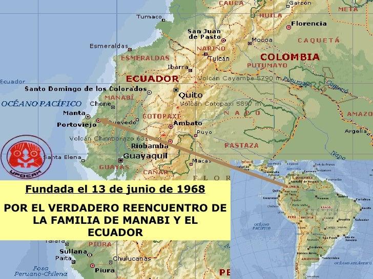 Fundada el 13 de junio de 1968 POR EL VERDADERO REENCUENTRO DE LA FAMILIA DE MANABI Y EL ECUADOR
