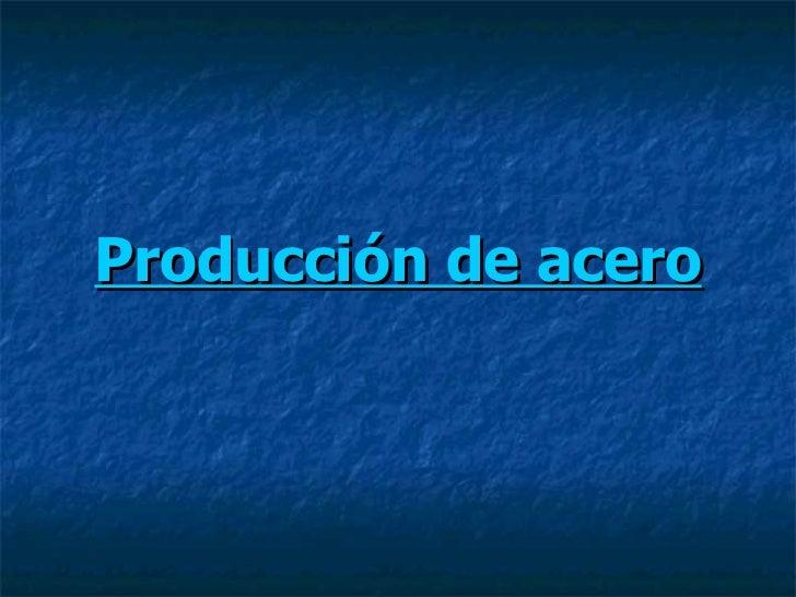 Producción de acero