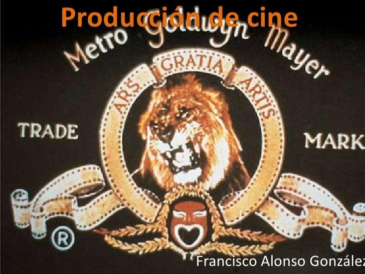 Producción de cine<br />Francisco Alonso González<br />