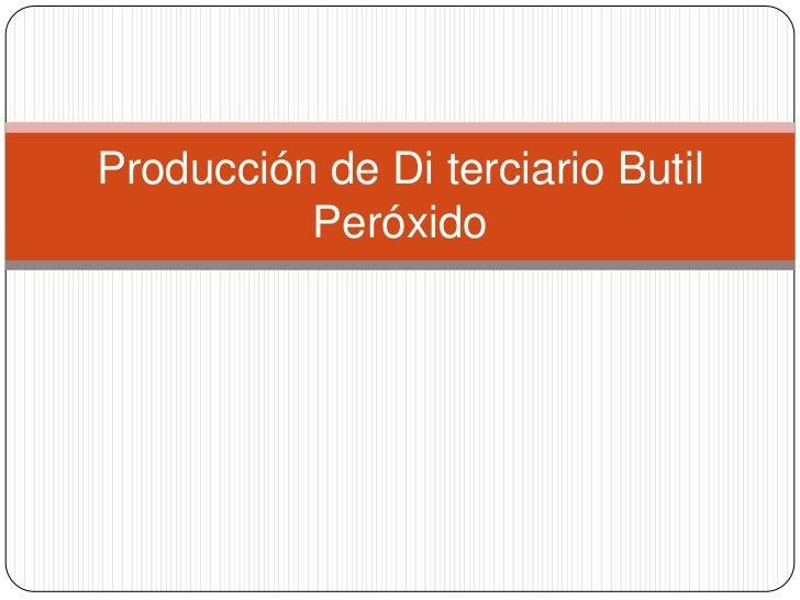 Producción de Di terciario Butil          Peróxido