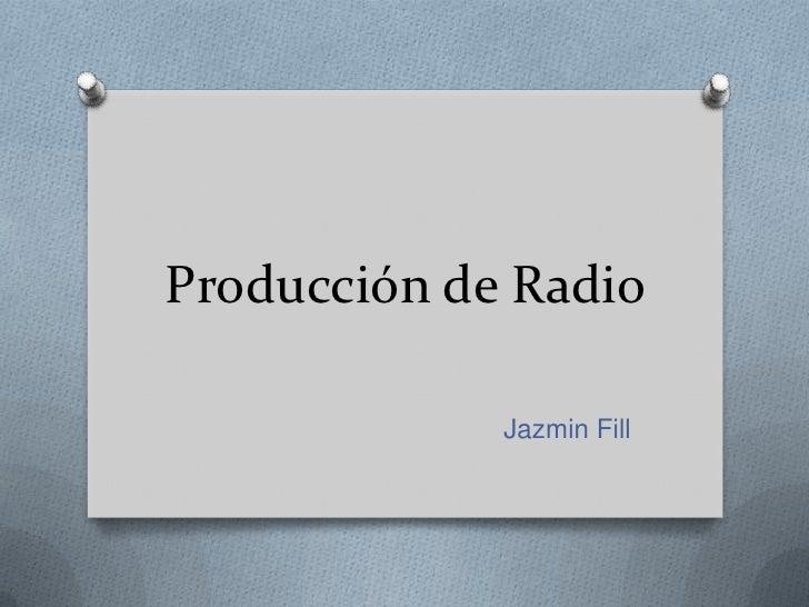 Producción de Radio             Jazmin Fill