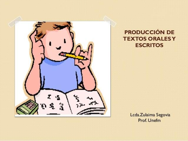 PRODUCCIÓN DETEXTOS ORALES Y   ESCRITOS  Lcda.Zulaima Segovia      Prof. Unefm