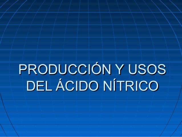 PRODUCCIÓN Y USOSPRODUCCIÓN Y USOSDEL ÁCIDO NÍTRICODEL ÁCIDO NÍTRICO
