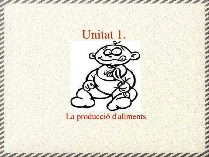 <ul>Unitat 1.  </ul><ul>La producció d'aliments </ul>