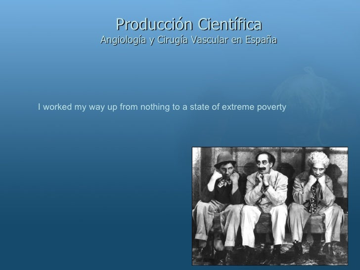 Producci ón Científica Angiología y Cirugía Vascular en España I worked my way up from nothing to a state of extreme poverty