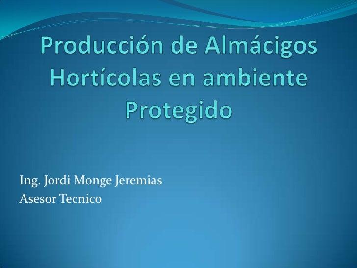 Ing. Jordi Monge JeremiasAsesor Tecnico