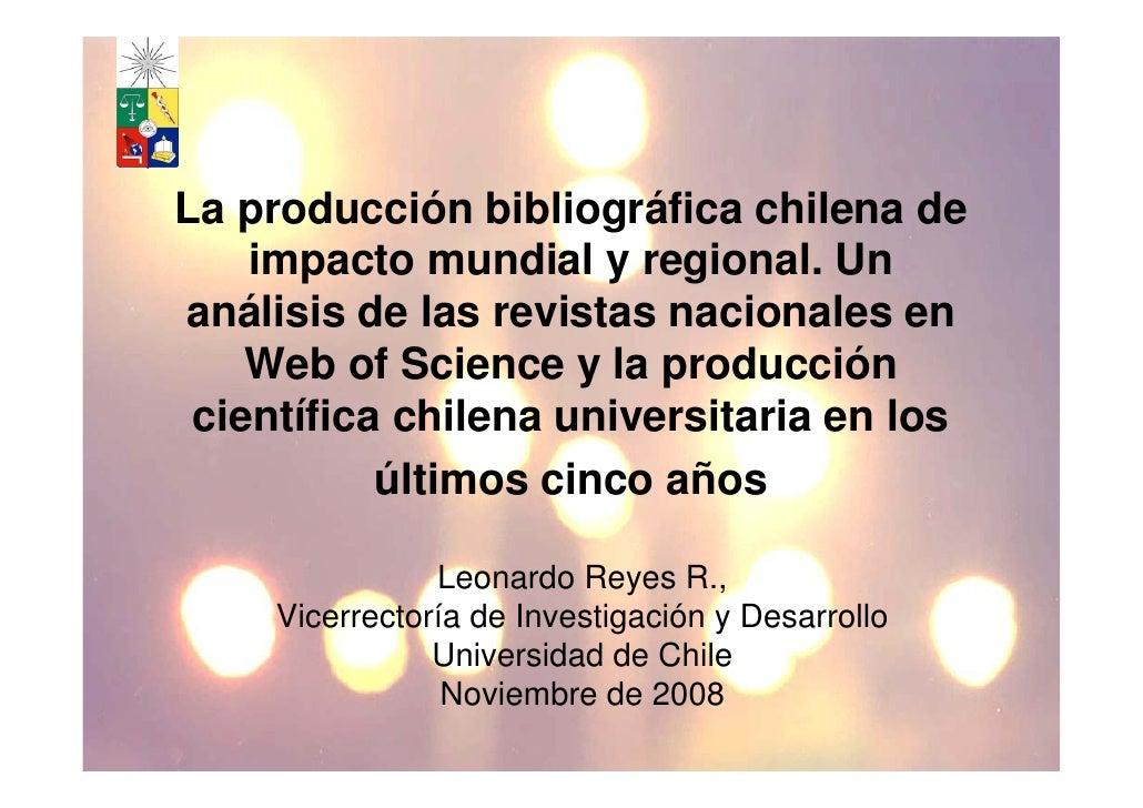 La producción bibliográfica chilena de     impacto mundial y regional. Un análisis de las revistas nacionales en     Web o...