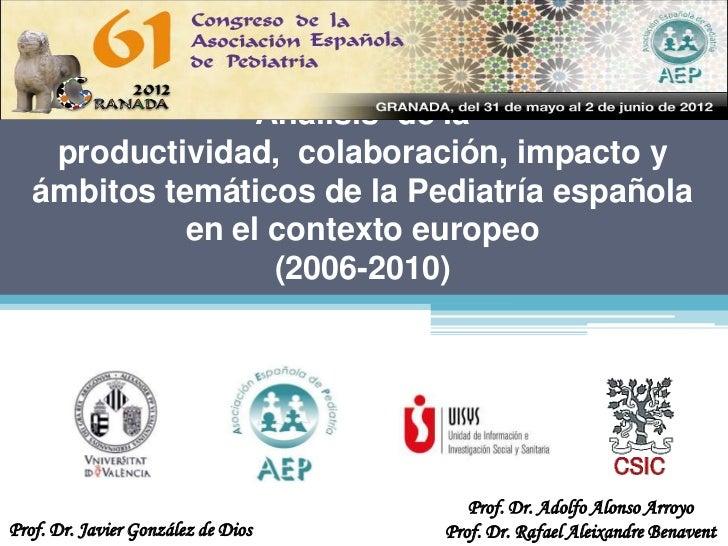 Análisis de la    productividad, colaboración, impacto y   ámbitos temáticos de la Pediatría española             en el co...