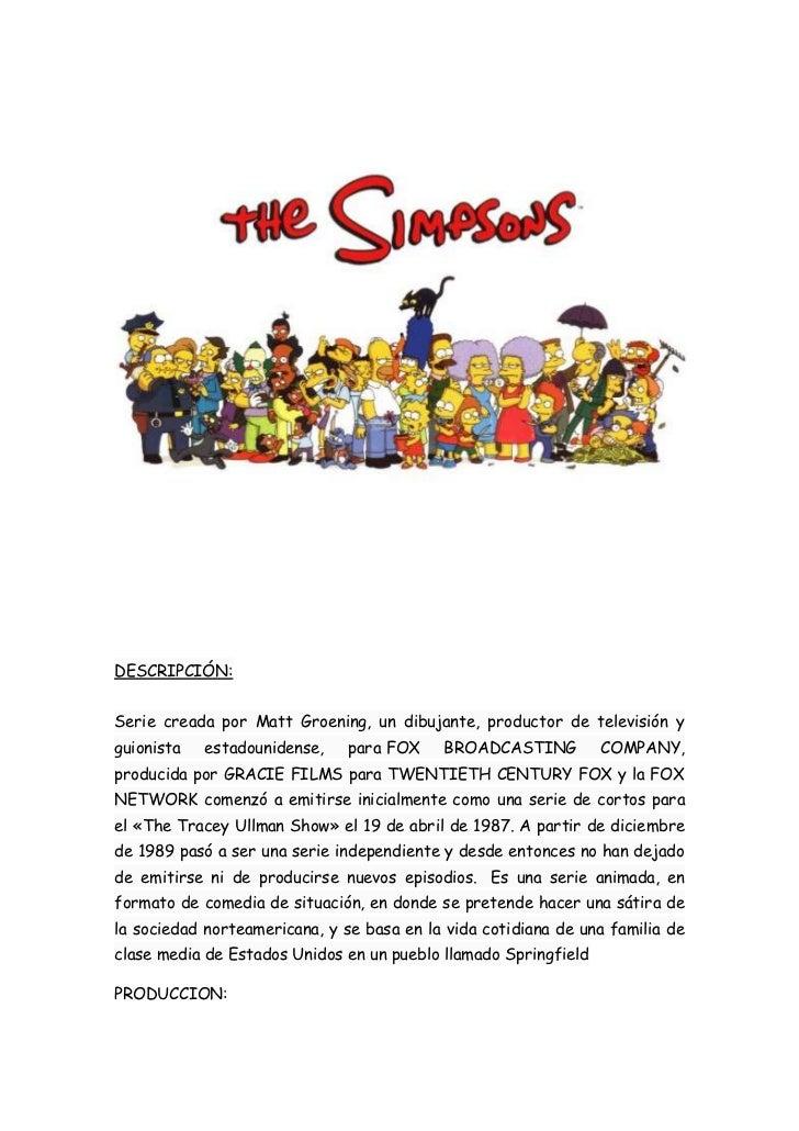 DESCRIPCIÓN:Serie creada por Matt Groening, un dibujante, productor de televisión yguionista   estadounidense,    para FOX...