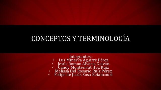 Integrantes: • Luz Minerva Aguirre Pérez • Jesús Roman Alvario Galván • Candy Montserrat Hoz Ruiz • Melissa Del Rosario Ru...