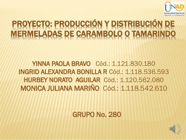 PROYECTO: PRODUCCIÓN Y DISTRIBUCIÓN DEMERMELADAS DE CARAMBOLO O TAMARINDOYINNA PAOLA BRAVO Cód.: 1.121.830.180INGRID ALEXA...