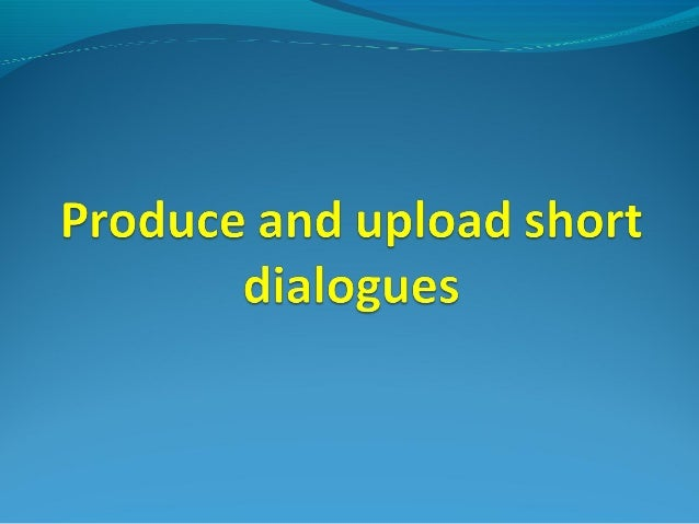 Produce and record short dialogues