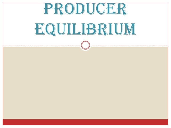 PRODUCER EQUILIBRIUM<br />