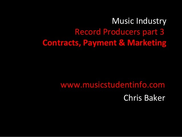 Music Industry        Record Producers part 3Contracts, Payment & Marketing    www.musicstudentinfo.com                  C...