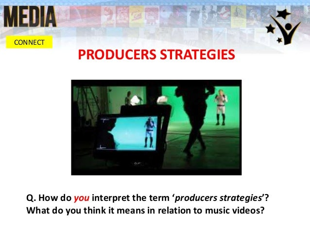 PRODUCERS STRATEGIES CONNECT Q. How do you interpret the term 'producers strategies'? What do you think it means in relati...