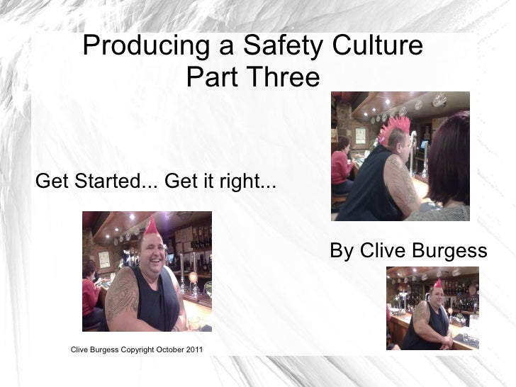 Producing a Safety Culture              Part ThreeGet Started... Get it right...                                          ...