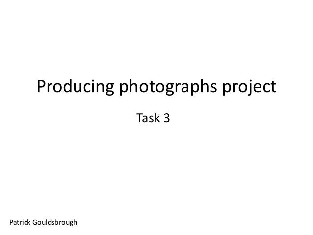 Producing photographs project Task 3 Patrick Gouldsbrough