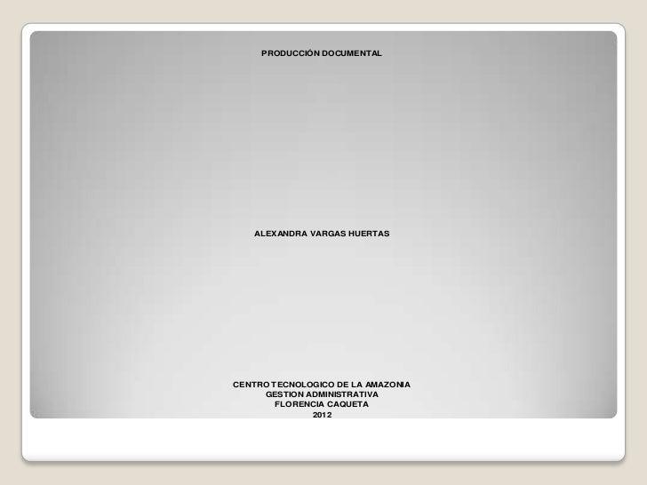 PRODUCCIÓN DOCUMENTAL   ALEXANDRA VARGAS HUERTASCENTRO TECNOLOGICO DE LA AMAZONIA     GESTION ADMINISTRATIVA        FLOREN...