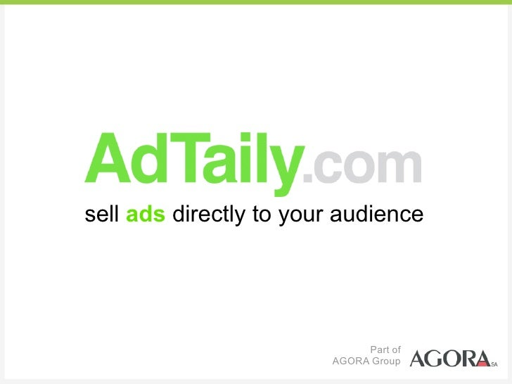 sell ads directly to your audience                                  Part of                         AGORA Group