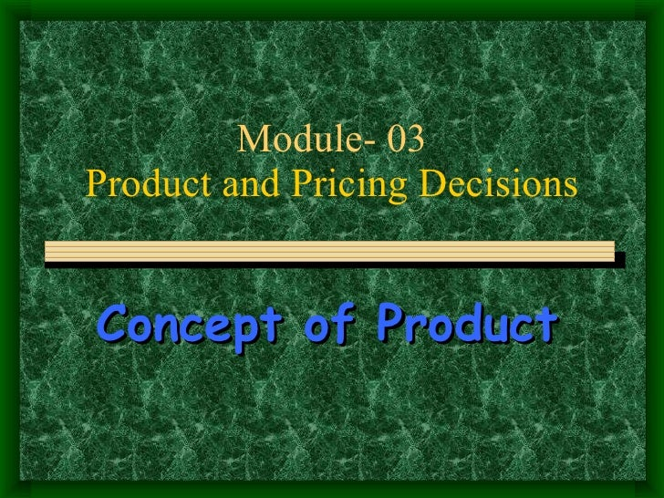 Module- 03 Product and Pricing Decisions Concept of Product