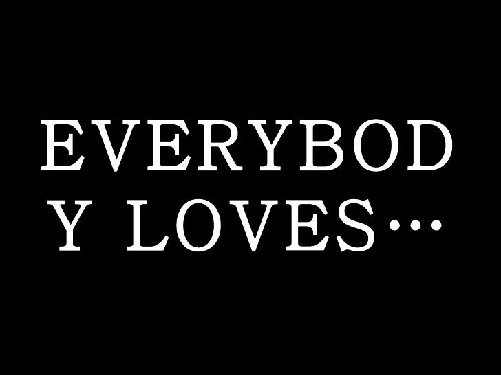 EVERYBODY LOVES…
