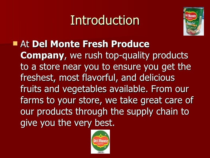 Introduction <ul><li>At  Del Monte Fresh Produce Company , we rush top-quality products to a store near you to ensure you ...