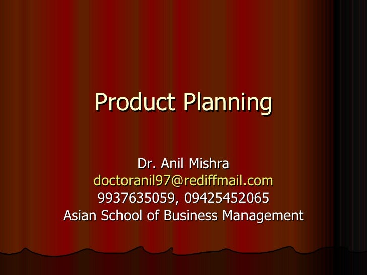 Product Planning Dr. Anil Mishra [email_address] 9937635059, 09425452065 Asian School of Business Management