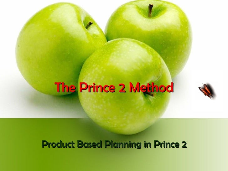 The Prince 2 Method Product Based Planning in Prince 2