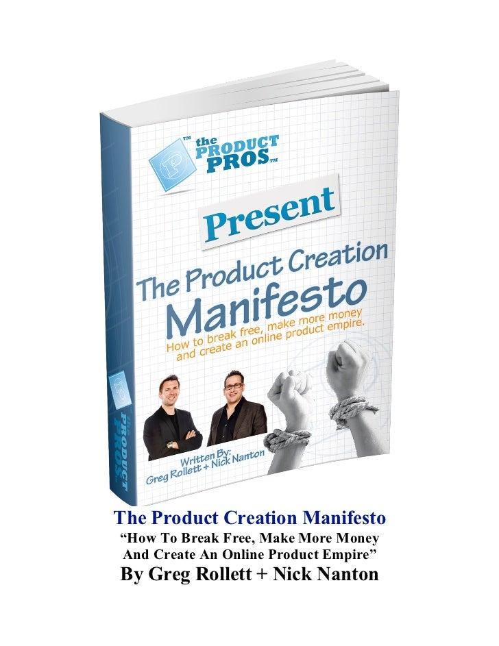 "The Product Creation Manifesto""How To Break Free, Make More MoneyAnd Create An Online Product Empire""By Greg Rollett + Nic..."
