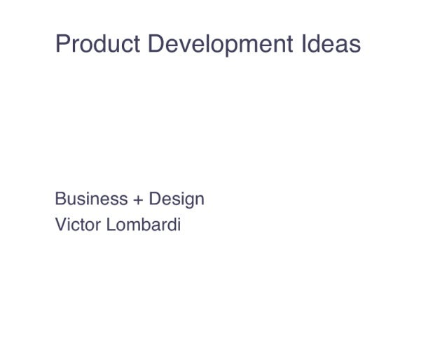 Product Development Ideas  Business + Design Victor Lombardi