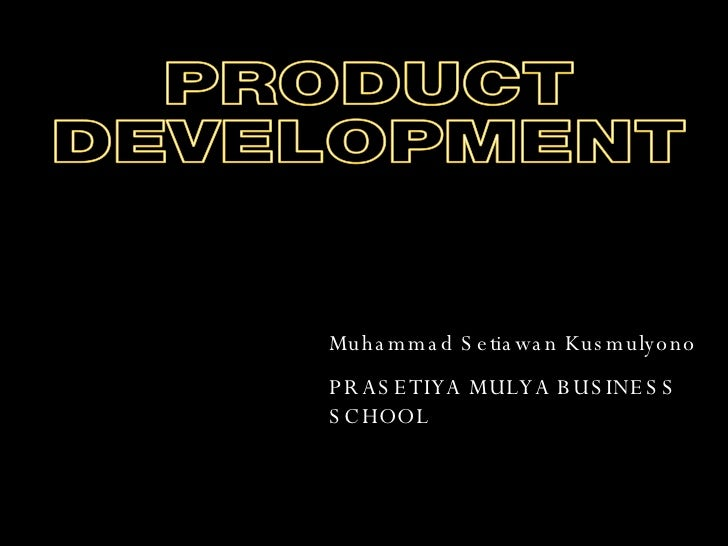 Muhammad Setiawan Kusmulyono PRASETIYA MULYA BUSINESS SCHOOL PRODUCT DEVELOPMENT