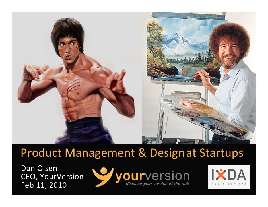 Product Management & Design at Startups                             Dan Olsen CEO, YourVersion Feb 11, 2010               ...