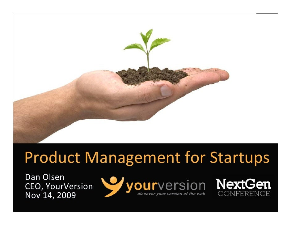 ProductManagementforStartups DanOlsen CEO,YourVersion Nov14,2009                      Copyright© 2009YourVersion