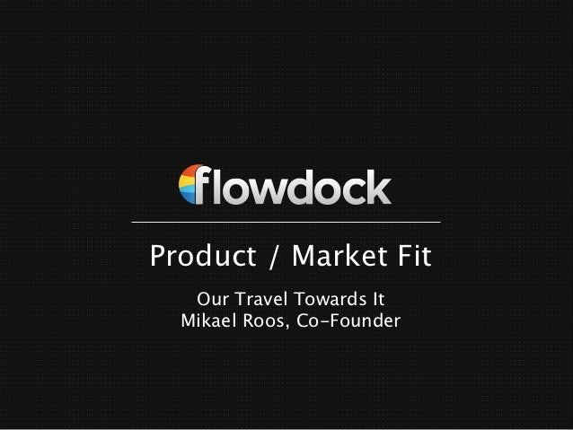 Product / Market Fit   Our Travel Towards It  Mikael Roos, Co-Founder