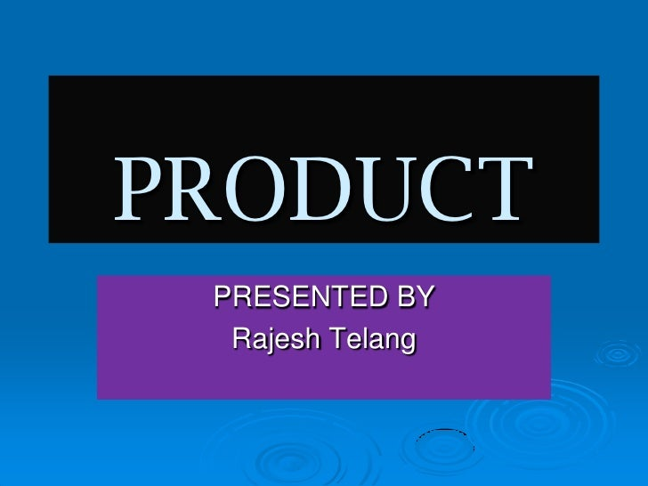 PRODUCT<br />PRESENTED BY<br />Rajesh Telang<br />