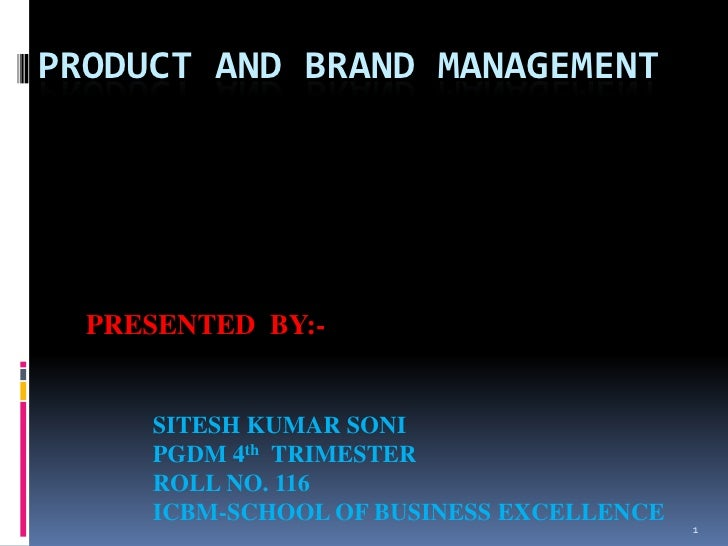1<br />Product and Brand Management<br />PRESENTED  BY:-<br />SITESH KUMAR SONI<br />PGDM 4th  TRIMESTER<br />ROLL NO. 116...