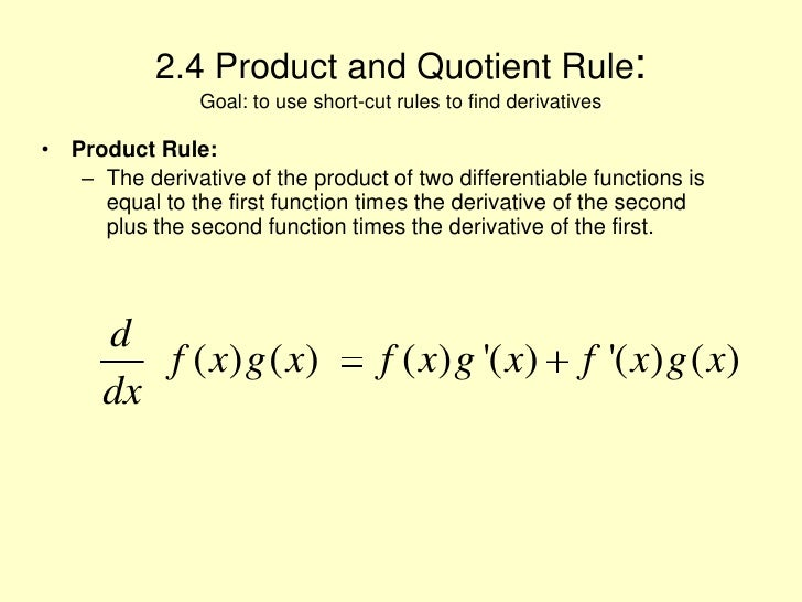 2.4 Product and Quotient Rule:Goal: to use short-cut rules to find derivatives<br />Product Rule:<br />The derivative of t...