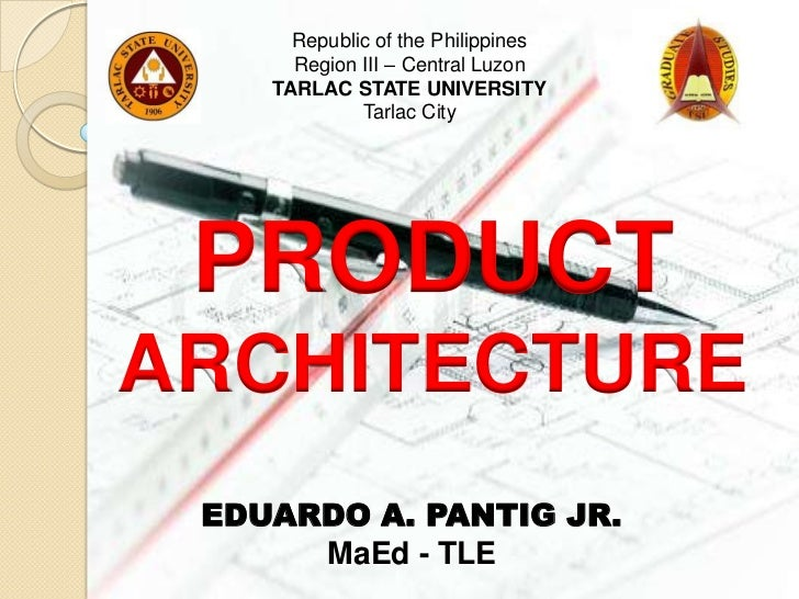 Republic of the Philippines      Region III – Central Luzon    TARLAC STATE UNIVERSITY             Tarlac City PRODUCTARCH...