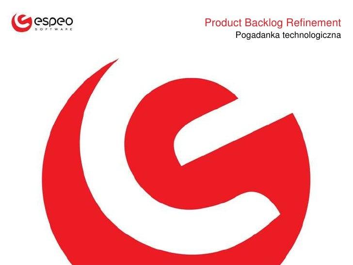 ProductBacklogRefinement<br />Pogadanka technologiczna<br />