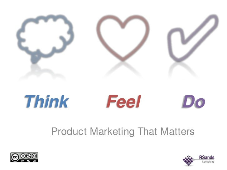 Think<br />Feel<br />Do<br />Product Marketing That Matters<br />