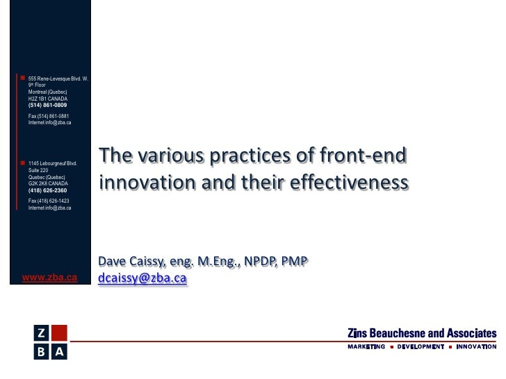 The various practices of front-end innovation and theireffectiveness<br />Dave Caissy, eng. M.Eng., NPDP, PMPdcaissy@zba.c...