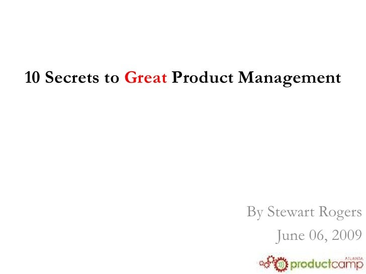 10 Secrets to Great Product Management                               By Stewart Rogers                               June ...