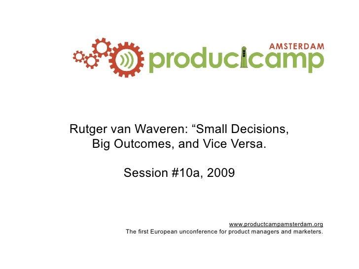 """Rutger van Waveren: """"Small Decisions,    Big Outcomes, and Vice Versa.           Session #10a, 2009                       ..."""