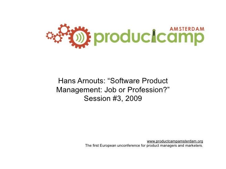 "Hans Arnouts: ""Software Product Management: Job or Profession?""        Session #3, 2009                                   ..."