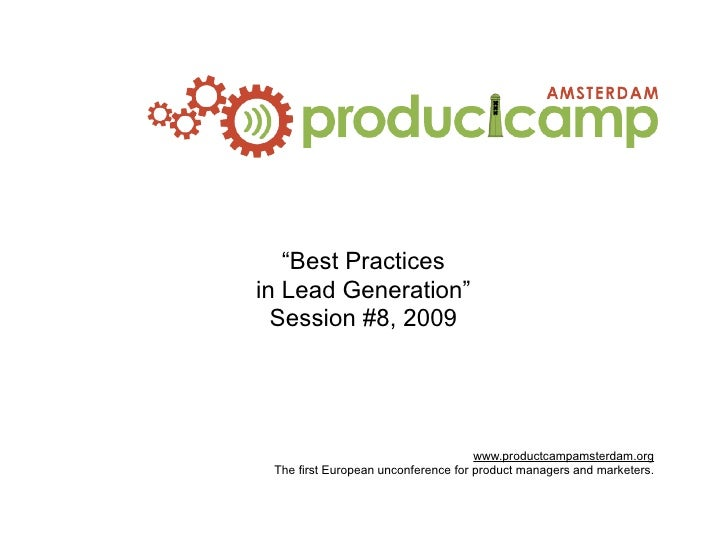 """""""Best Practices in Lead Generation""""   Session #8, 2009                                          www.productcampamsterdam.o..."""